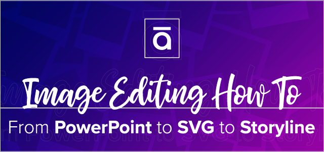 Image Editing How To- From PowerPoint to SVG to Storyline_Email Graphic