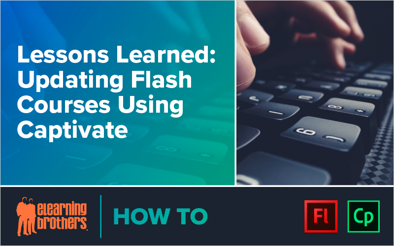 WEbinar: Lessons Learned: Updating Flash Courses Using Captivate