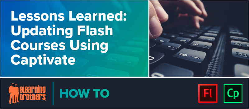 Lessons Learned- Updating Flash Courses Using Captivate