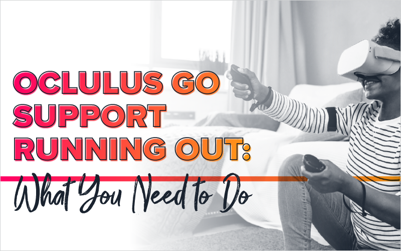 Oclulus Go Support Running Out: What You Need to Do