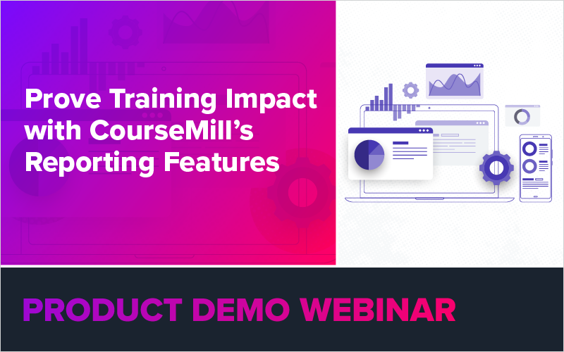 Prove Training Impact with CourseMill LMS Reporting | Webinar Recording