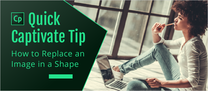 Quick Captivate Tip- How to Replace an Image in a Shape_Blog Header 800x350
