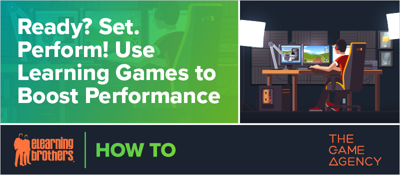 Ready_ Set. Perform! Use Learning Games to Boost Performance