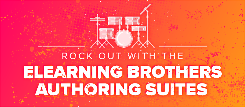 Rock Out With eLearning Brothers Authoring Suites
