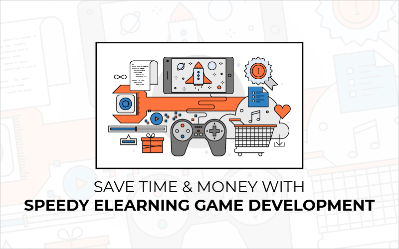 Save Time _ Money With Speedy eLearning Game Development_Blog Featured Image 800x500