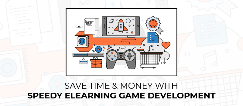 Save Time _ Money With Speedy eLearning Game Development_Blog Header 800x350