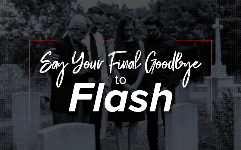 Say Your Final Goodbye to Flash