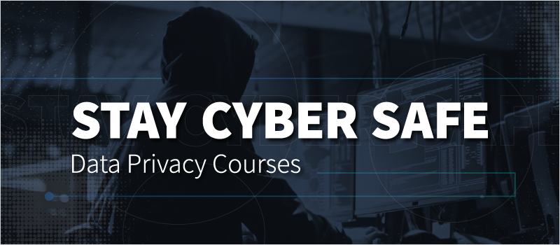 Stay Cyber Safe- Data Privacy Courses