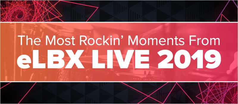 The Most Rockin_ Moments From eLBX Live 2019_Blog Header 800x350