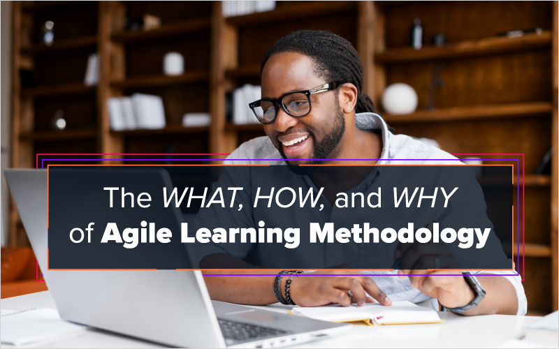 The What, How, and Why of Agile Learning Methodology