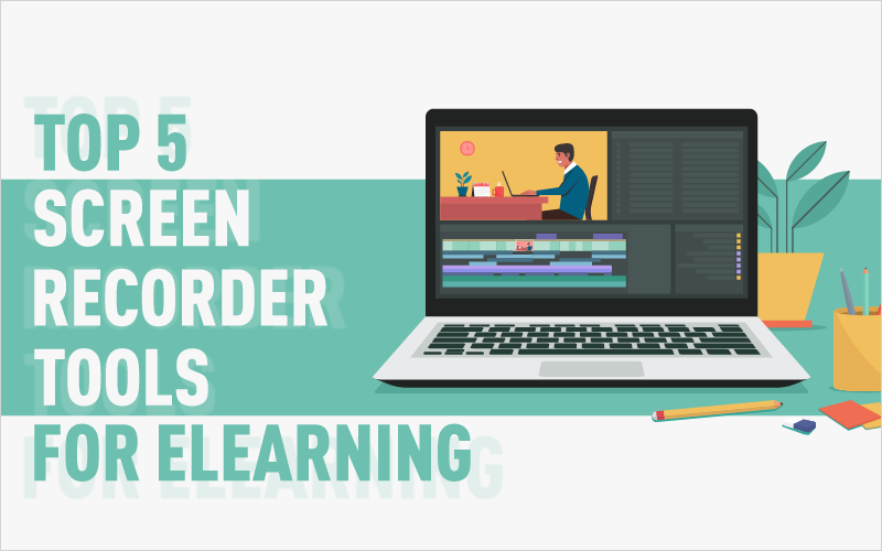 Top 5 Screen Recorder Tools for eLearning