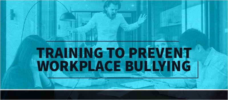 Training to Prevent Workplace Bullying_Blog Header 800x350