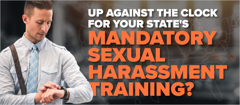 Up Against the Clock for Your State_s Mandatory Sexual Harassment Training__Blog Header 800x350