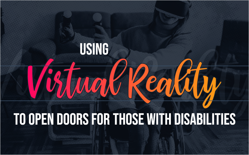 Using Virtual Reality to Open Doors for Those With Disabilities