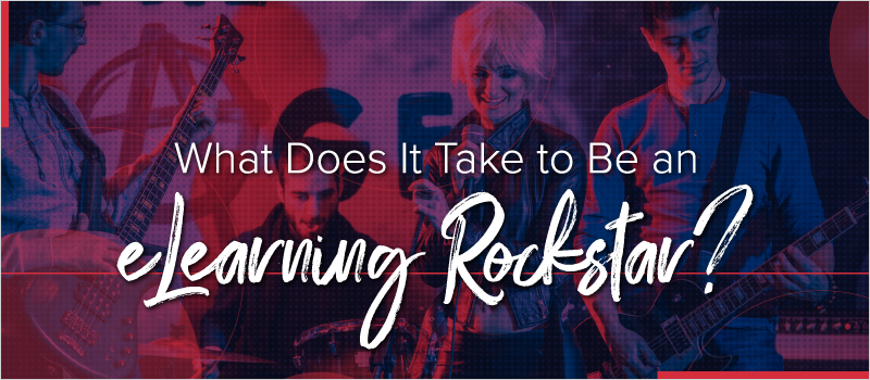 What Does It Take to Be an eLearning Rockstar