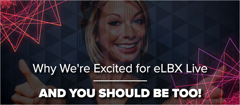 Why We_re Excited for eLBX Live—And You Should Be Too!_Blog Header 800x350