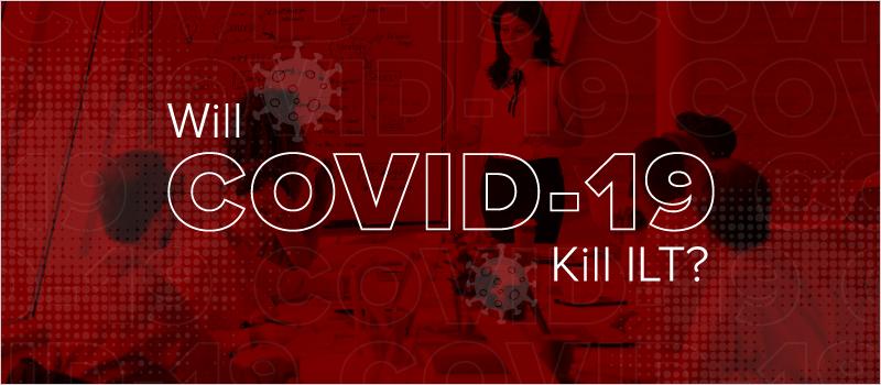 Will COVID-19 Kill ILT