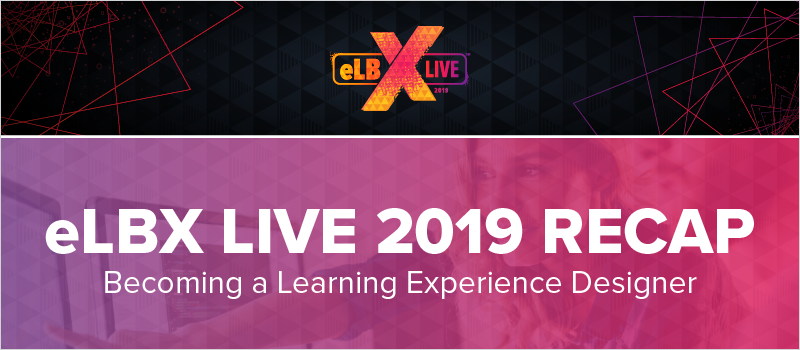 eLBX Live 2019 Recap- Becoming a Learning Experience Designer_Blog Header 800x350