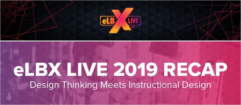 eLBX Live 2019 Recap- Design Thinking Meets Instructional Design_Blog Header 800x350
