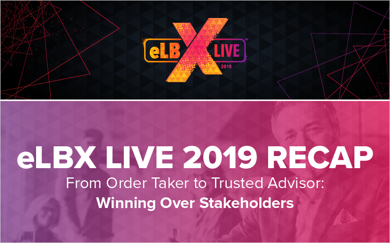 eLBX Live 2019 Recap- From Order Taker to Trusted Advisor- Winning Over Stakeholders_Blog Featured Image 800x500
