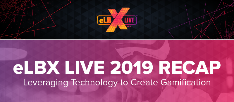 eLBX Live 2019 Recap- Leveraging Technology to Create Gamification_Blog Header 800x350
