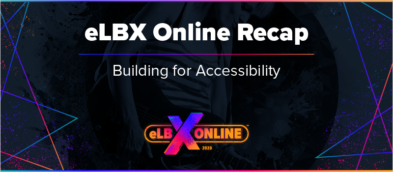 eLBX Online Recap- Building for Accessibility_Blog Header 800x350