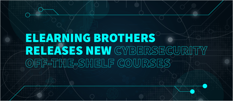 eLearning Brothers Releases New Cybersecurity Off-The-Shelf Courses_Blog Header 800x350